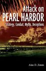 The Attack on Pearl Harbor: Strategy, Combat, Myths, Deceptions by Alan D. Zimm (Paperback, 2011)