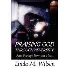 Praising God Through Adversity Raw Footage From The Heart Paperback – 13 Jan 2010
