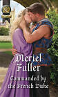 Commanded by the French Duke by Meriel Fuller (Paperback, 2016)