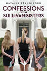 Confessions of the Sullivan Sisters by Natalie Standiford (Hardback)