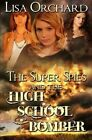 The Super Spies and the High School Bomber by Lisa Orchard (Paperback / softback, 2013)
