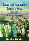One and a Half Centuries of the University in Nigeria, 1868 - 2011. a Historical Account by Nduka Okafor (Paperback / softback, 2012)