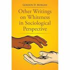 Other Writings on Whiteness in Sociological Perspective by Gordon D Morgan (Paperback / softback, 2015)