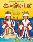 Was weckt den König im Kind? von Rainer Wenzel und Sonja Janssen (2012, Kunststoffeinband)