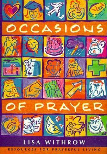 Occasions of Prayer : Resources for Prayerful Life by Lisa Withrow