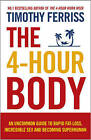 The 4-Hour Body: An Uncommon Guide to Rapid Fat-loss, Incredible Sex and Becoming Superhuman by Timothy Ferriss (Paperback, 2011)