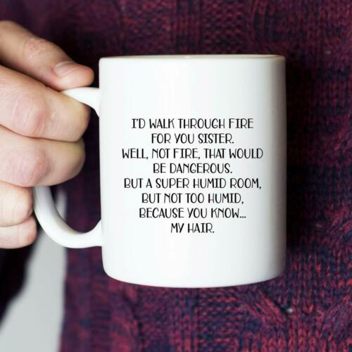 I/'d Walk Through Fire For You  Funny Sister Gifts From Sister 11 oz//15oz Coff...