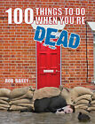 100 Things to Do When You're Dead by Rob Bailey (Hardback, 2008)