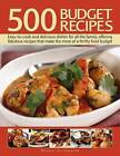 500 Budget Recipes: Easy-To-Cook and Delicious Dishes for All the Family, Offering Fabulous Recipes That Make the Most of a Thrifty Food Budget by Anness Publishing (Paperback, 2015)