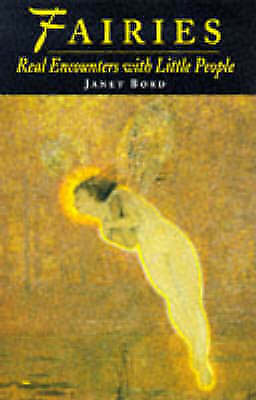 Bord, Janet .. Fairies: Real Encounters with Little People