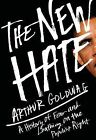 The New Hate: A History of Fear and Loathing on the Populist Right by Arthur Goldwag (Hardback, 2012)