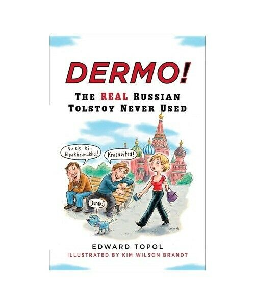 """Edward Topol """"Dermo!: The Real Russian Tolstoy Never Used"""""""