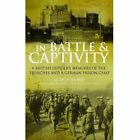 In Battle and Captivity 1916-1918: A British Officer's Memoirs of the Trenches and a German Prison Camp by Henry Gilbert Nobbs (Hardback, 2014)
