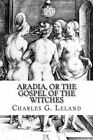 Aradia or The Gospel of The Witches by Charles G Leland 9781500780647
