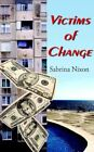 Victims of Change by Sabrina Nixon 9781425921354 Paperback 2006