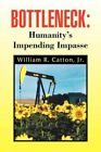 Bottleneck Humanity's Impending Impasse 9781441522412 by William R Jr Catton