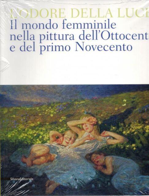 L'odore della luce Il mondo femminile nella pittura dell'800 e del primo 900