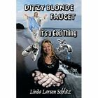 Ditzy Blonde Faucet- It's a God Thing by Linda Larson Schlitz (Paperback / softback, 2013)