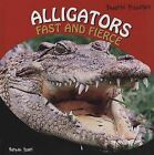 Alligators: Fast and Fierce by Norman Pearl (Hardback, 2008)