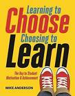 Learning to Choose, Choosing to Learn: The Key to Student Motivation and Achievement by Mike Anderson (Paperback / softback, 2016)