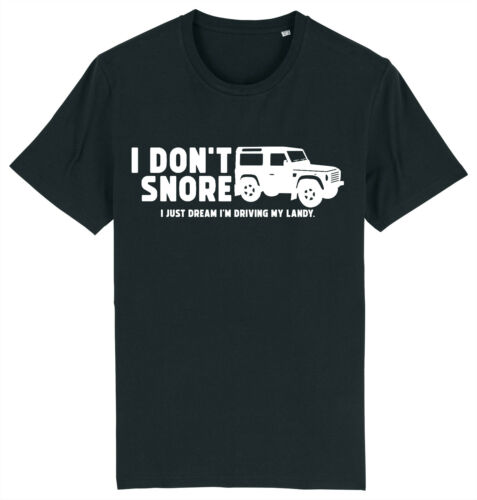 I Don/'t Snore I/'m Driving My 4x4 Land Off Roader Rover T-Shirt