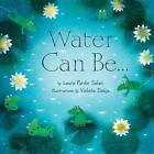 Water Can be... by Laura Purdie Salas (Hardback, 2014)
