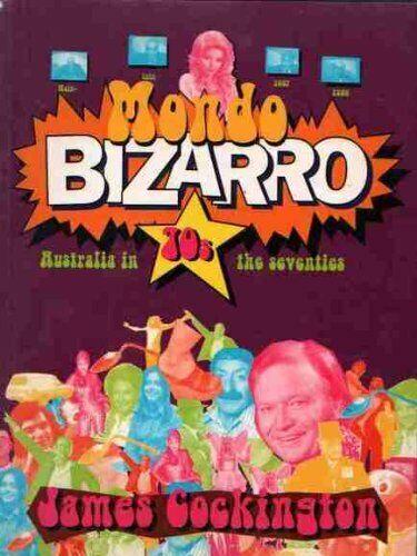 MONDO BIZARRO: Australia in the Seventies, James Cockington Pop Culture, History
