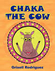 Chaka the Cow by Grisell Rodriguez (Paperback / softback, 2010)