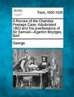 A Review of the Chandos Peerage Case, Adjubirated 1803 and the Prentensions of Sir Samuel-Egerton Brydges, Bart by George (Paperback / softback, 2012)
