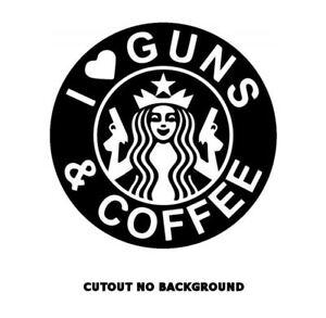 I Love Guns And Coffee Starbucks Funny Vinyl Decal Car