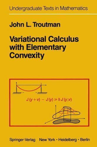 Variational Calculus With Elementary Convexity (Undergraduate Texts in Mathema..
