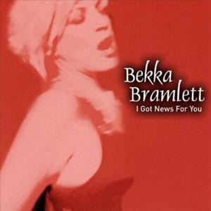 BEKKA BRAMLETT - I GOT NEWS FOR YOU NEW CD