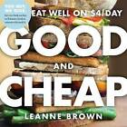 Good and Cheap: Eat Well on $4/Day by Leanne Brown (Hardback, 2015)