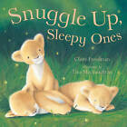 Snuggle Up, Sleepy Ones by Claire Freedman, Tina MacNaughton (Board book, 2007)