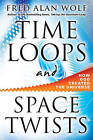 Time Loops and Space Twists: How God Created the Universe by Fred Alan Wolf (Hardback, 2011)