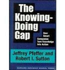 The Knowing-Doing Gap: How Smart Companies Turn Knowledge into Action by Robert I. Sutton, Jeffrey Pfeffer (Hardback, 1999)