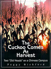 The Cuckoo Comes at Harvest: Two  Old Heads  on a Chinese Campus by Peggy Bickford (Paperback / softback, 2001)