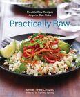 Practically Raw: Flexible Raw Recipes Anyone Can Make by Amber Shea Crawley (Paperback, 2014)