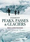 In Search of Peaks, Passes & Glaciers: Irish Alpine Pioneers by Frank Nugent (Hardback, 2013)
