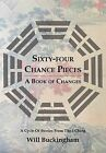 Sixty-Four Chance Pieces: A Book of Changes by Will Buckingham (Paperback, 2015)