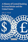 A History of Central Banking in Great Britain and the United States by John H. Wood (Paperback, 2008)
