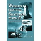 Worlds to Shatter, Shattered Worlds: A Play in Seven Episodes by Paul Jj Payack (Paperback / softback, 2003)