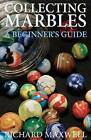 Collecting Marbles: A Beginner's Guide: Learn How to Recognize the Classic Marbles Identify the Nine Basic Marble Features Play the Old Game of Ringer by Richard Maxwell (Paperback / softback, 2012)