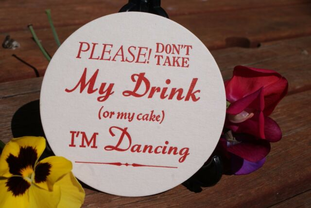 I'm Dancing,Don't Take my Drink, ROUND Coaster in Black, Red,Blue or Gold, x 100
