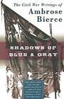 Shadows of Blue and Gray : The Civil War Writings of Ambrose Bierce by Ambrose Bierce (2003, Paperback, Reprint)