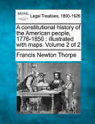 A Constitutional History of the American People, 1776-1850: Illustrated with Maps. Volume 2 of 2 by Francis Newton Thorpe (Paperback / softback, 2010)
