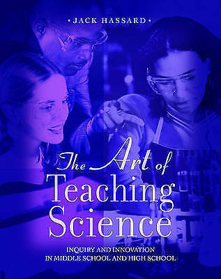 The Art of Teaching Science: Inquiry and Innovation in Middle School and High S