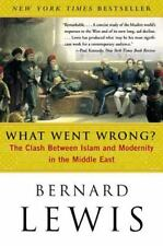 What Went Wrong? : The Clash Between Islam and Modernity in the Middle East by Bernard Lewis (2003, Paperback)