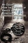 My Escape from the Captivity of Anxiety and Depression: Held a Prisoner Within My Own Consciousness by Jb Dumas (Paperback / softback, 2011)