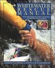 Whitewater Rescue Manual: New Techniques for Canoeists, Kayakers, and Rafters by Wayne Sundmacher, Charlie Walbridge (Paperback, 1995)